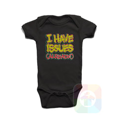 A BLACK Baby Onesie with the  ' Baby onesie 'I HAVE ISSUES ALREADY' kids funny novelty design. #8167 / New Born, 6m, 12m, 24m Sizes ' design.