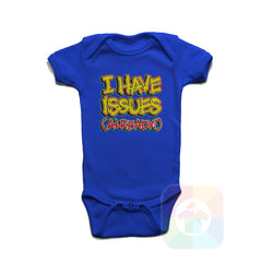 A ROYAL BLUE Baby Onesie with the  ' Baby onesie 'I HAVE ISSUES ALREADY' kids funny novelty design. #8167 / New Born, 6m, 12m, 24m Sizes ' design.