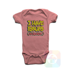 A PINK Baby Onesie with the  ' Baby onesie 'I HAVE ISSUES ALREADY' kids funny novelty design. #8167 / New Born, 6m, 12m, 24m Sizes ' design.