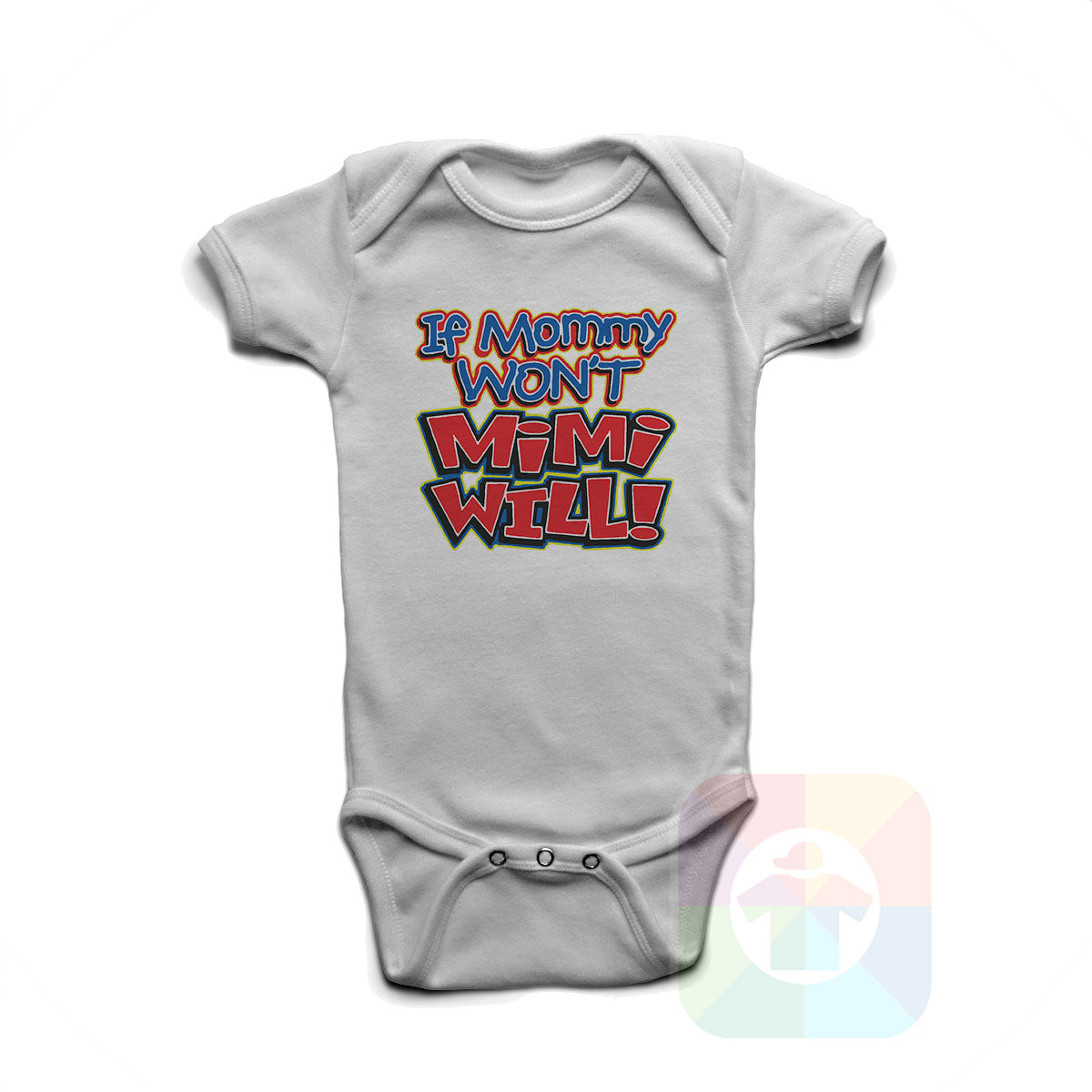 A WHITE Baby Onesie with the  ' Baby onesie 'IF MOMMY WONT MY MIMI WILL' kids funny novelty design. #8206 / New Born, 6m, 12m, 24m Sizes ' design.