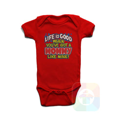 A RED Baby Onesie with the  ' Baby onesie 'LIFE IS GOOD WHEN YOU VE GOT A MOMMY LIKE MINE' kids funny novelty design. #8231 / New Born, 6m, 12m, 24m Sizes ' design.