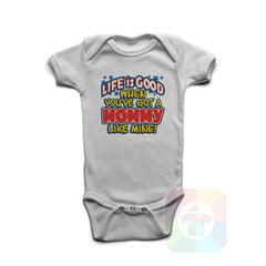A WHITE Baby Onesie with the  ' Baby onesie 'LIFE IS GOOD WHEN YOU VE GOT A MOMMY LIKE MINE' kids funny novelty design. #8231 / New Born, 6m, 12m, 24m Sizes ' design.