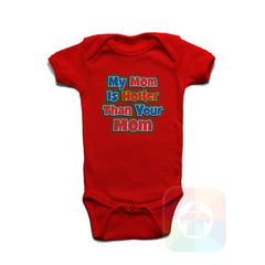 A RED Baby Onesie with the  ' Baby onesie 'MY MOM IS HOTTER THAN YOUR MOM' kids funny novelty design. #8288 / New Born, 6m, 12m, 24m Sizes ' design.