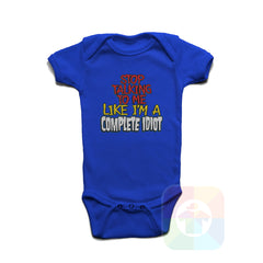 A ROYAL BLUE Baby Onesie with the  ' Baby onesie 'STOP TALKING TO ME LIKE A COMPLETE IDIOT' kids funny novelty design. #8341 / New Born, 6m, 12m, 24m Sizes ' design.