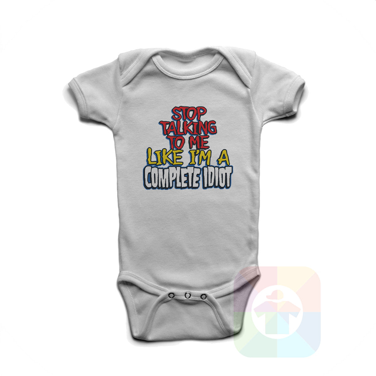 A WHITE Baby Onesie with the  ' Baby onesie 'STOP TALKING TO ME LIKE A COMPLETE IDIOT' kids funny novelty design. #8341 / New Born, 6m, 12m, 24m Sizes ' design.