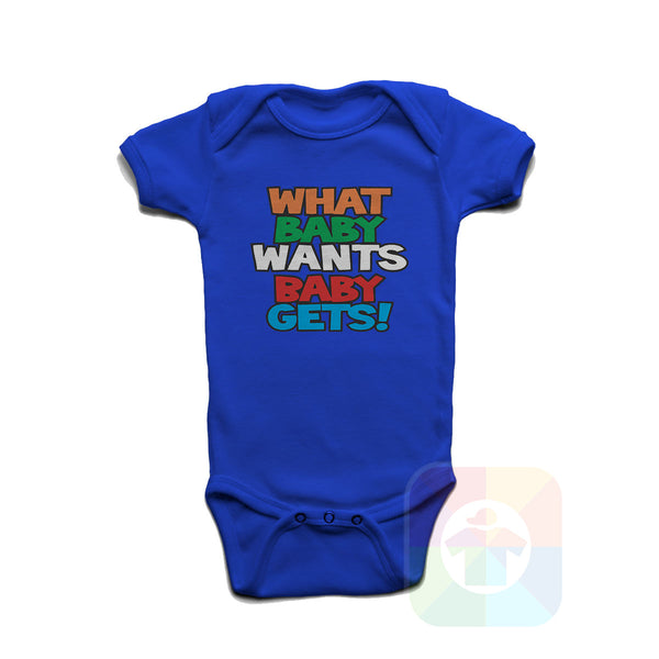 A WHITE Baby Onesie with the  ' Baby onesie 'WHAT BABY WANTS BABY GETS' kids funny novelty design. #8361 / New Born, 6m, 12m, 24m Sizes ' design.