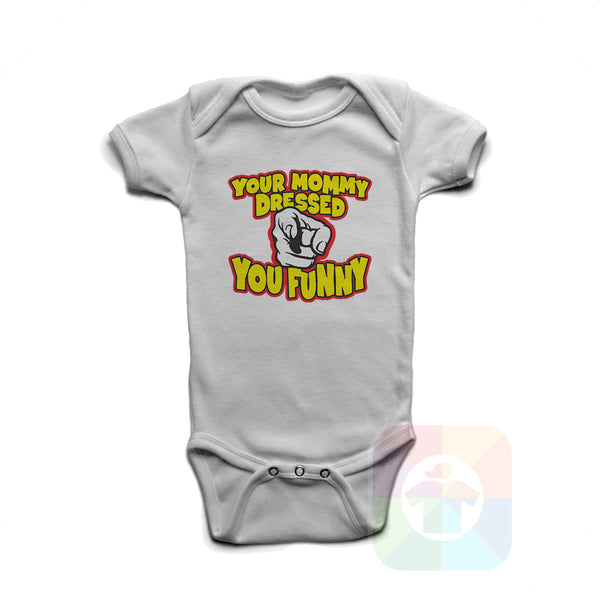 A WHITE Baby Onesie with the  ' Baby onesie 'YOUR MOMMY DRESSED YOU FUNNY' kids funny novelty design. #8370 / New Born, 6m, 12m, 24m Sizes ' design.