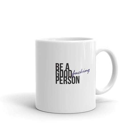 Be a Good Fucking Person Mug
