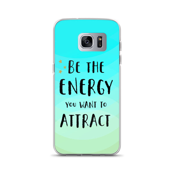 Be the Energy You Want to Attract Samsung Case