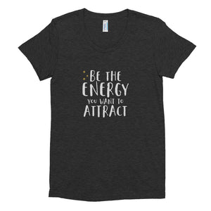 Be the Energy You Want to Attract Tee