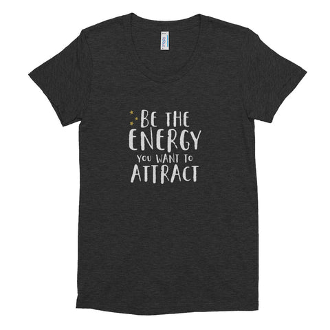 Be the Energy You Want to Attract Women's Tee