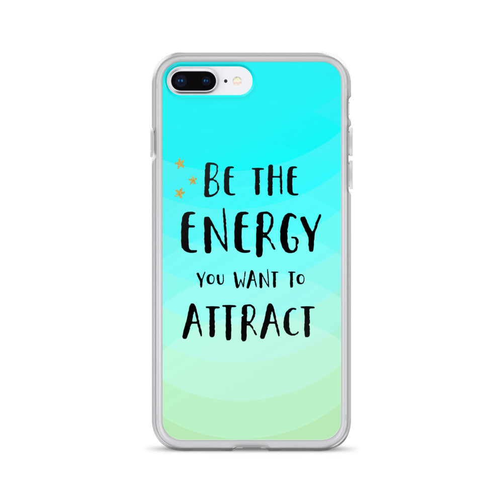 Be the Energy You Want to Attract iPhone Case