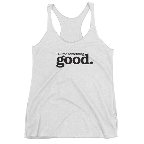 Tell Me Something Good Women's Racerback Tank