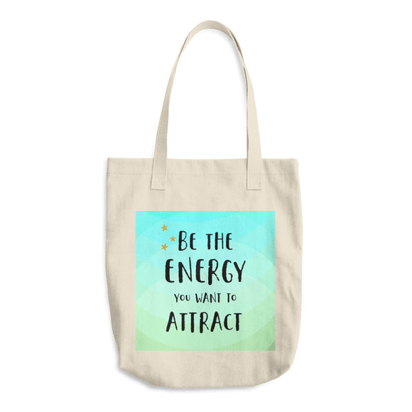 Be the Energy You Want to Attract Cotton Tote Bag