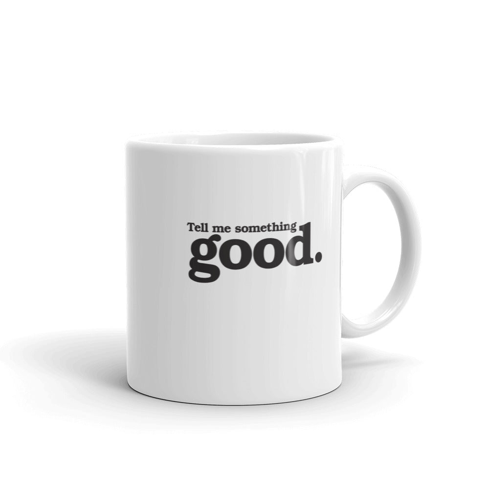 Tell Me Something Good Mug