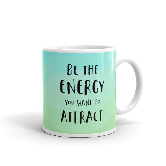 Be the Energy You Want to Attract Mug