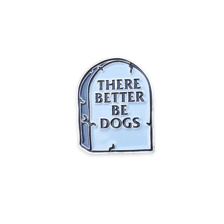 There Better Be Dogs Tombstone Pin