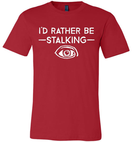 I'd Rather Be Stalking Canvas Unisex T-Shirt - by DV8s.com