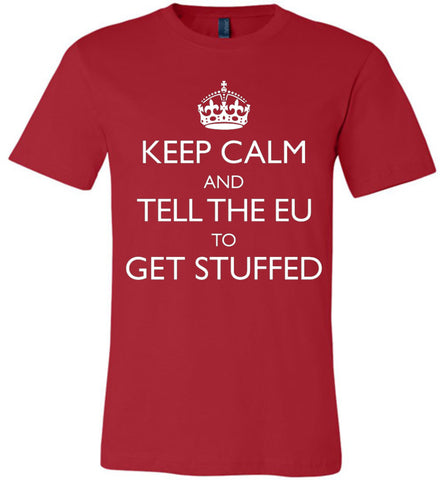 Keep Calm and Tell the EU to Get Stuffed Unisex T-Shirt - by DV8s.com
