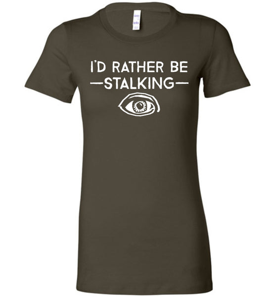 I'd Rather Be Stalking Bella Ladies Favorite Tee - by DV8s.com