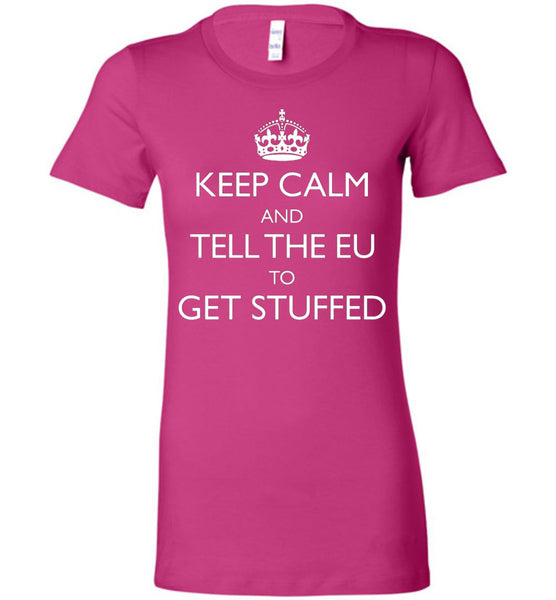 Keep Calm and Tell the EU to Get Stuffed Ladies T-Shirt - by DV8s.com