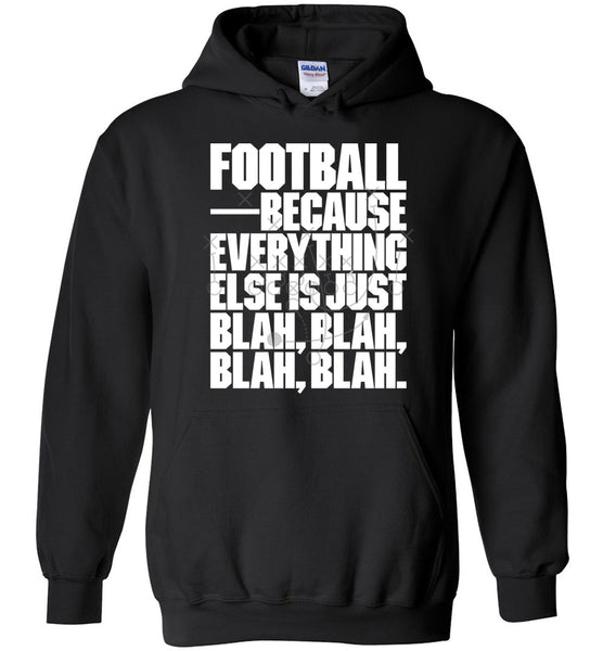 Football Because Everything Else is Just Blah, Blah, Blah, Blah Hoodie