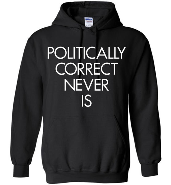 Politically Correct Never Is Gildan Heavy Blend Hoodie - by DV8s.com