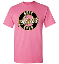 Best Sister Ever T-Shirt - by DV8s.com