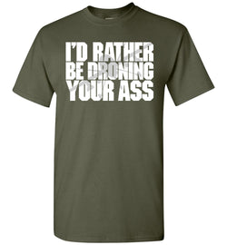 I'd Rather Be Droning Your Ass (Military Style) T-Shirt