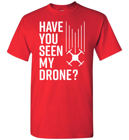 Have You Seen My Drone? T-Shirt