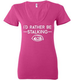 I'd Rather Be Stalking Bella Ladies Deep V-Neck Tee - by DV8s.com