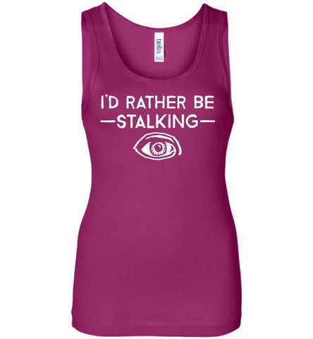 I'd Rather Be Stalking Bella Ladies Wide Strap Tank - by DV8s.com