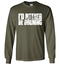 I'd Rather Be Droning (Military Style) Long-Sleeve T-Shirt