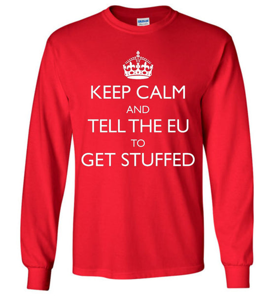 Keep Calm and Tell the EU to Get Stuffed Long-Sleeve T-Shirt - by DV8s.com