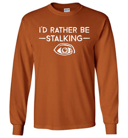 I'd Rather Be Stalking Gildan Long-Sleeve T-Shirt - by DV8s.com