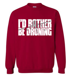 I'd Rather Be Droning (Military Style) Sweatshirt