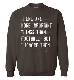 Funny Football Sweatshirt (More Important Things)