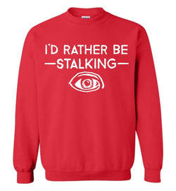 I'd Rather Be Stalking Gildan Crewneck Sweatshirt - by DV8s.com