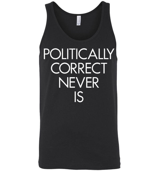 Politically Correct Never Is Canvas Unisex Tank - by DV8s.com