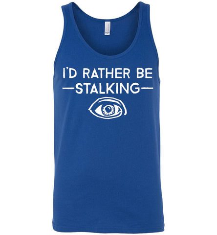 I'd Rather Be Stalking Canvas Unisex Tank - by DV8s.com