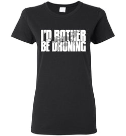 I'd Rather Be Droning Women's T-Shirt