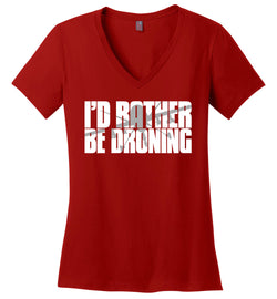 I'd Rather Be Droning (Military Style) Women's V-Neck T-Shirt
