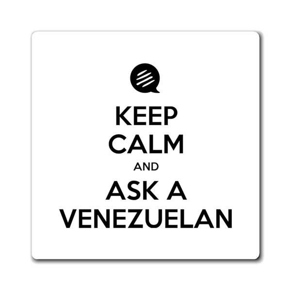 Keep Calm and Ask a Venezuelan Magnet