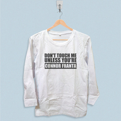 Long Sleeve T-shirt - Dont Touch Me Unless You are Connor Franta