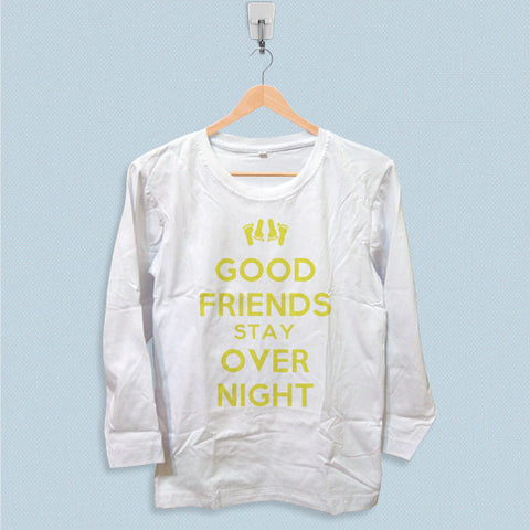 Long Sleeve T-shirt - Good Friends Stay Over Night Quotes