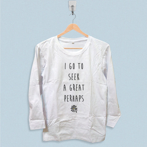 Long Sleeve T-shirt - I Go to Seek a Great Perhaps Looking for Alaska