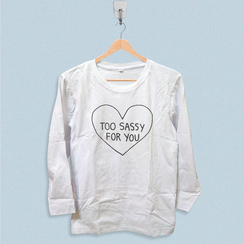 Long Sleeve T-shirt - Too Sassy for You