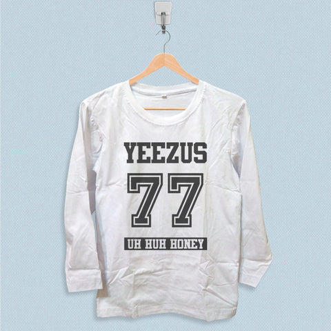 Long Sleeve T-shirt - Yeezus 77 Uh Huh Honey