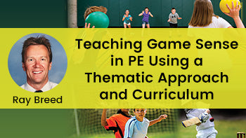 Teaching Game Sense in PE Using a Thematic Approach and Curriculum
