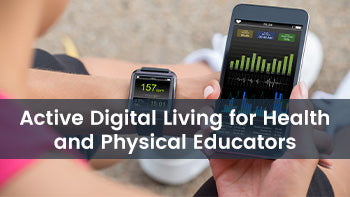 Active Digital Living for Health and Physical Educators